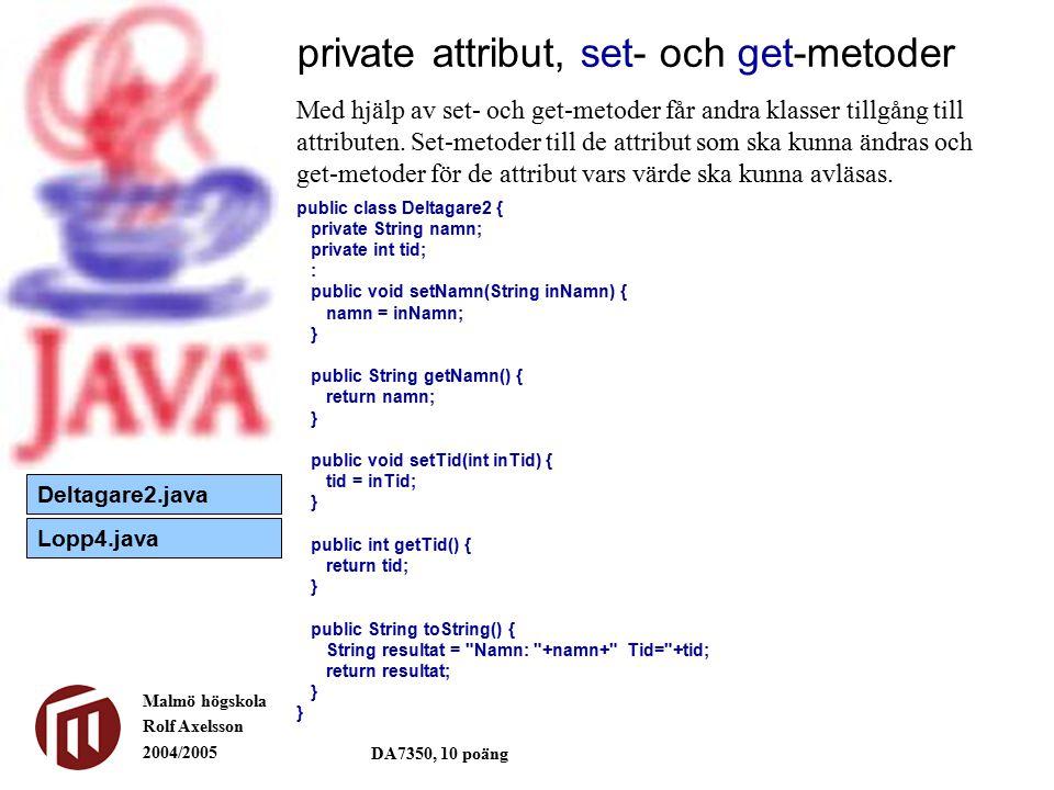 Malmö högskola Rolf Axelsson 2004/2005 DA7350, 10 poäng private attribut, set- och get-metoder Med hjälp av set- och get-metoder får andra klasser tillgång till attributen.