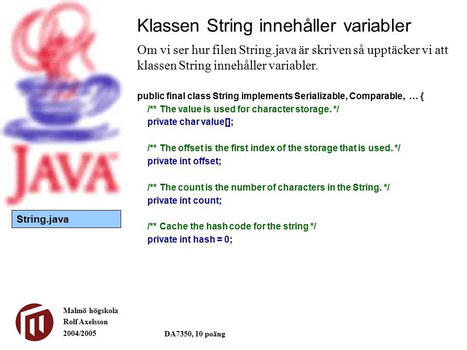 Malmö högskola Rolf Axelsson 2004/2005 DA7350, 10 poäng Klassen String innehåller variabler Om vi ser hur filen String.java är skriven så upptäcker vi att klassen String innehåller variabler.