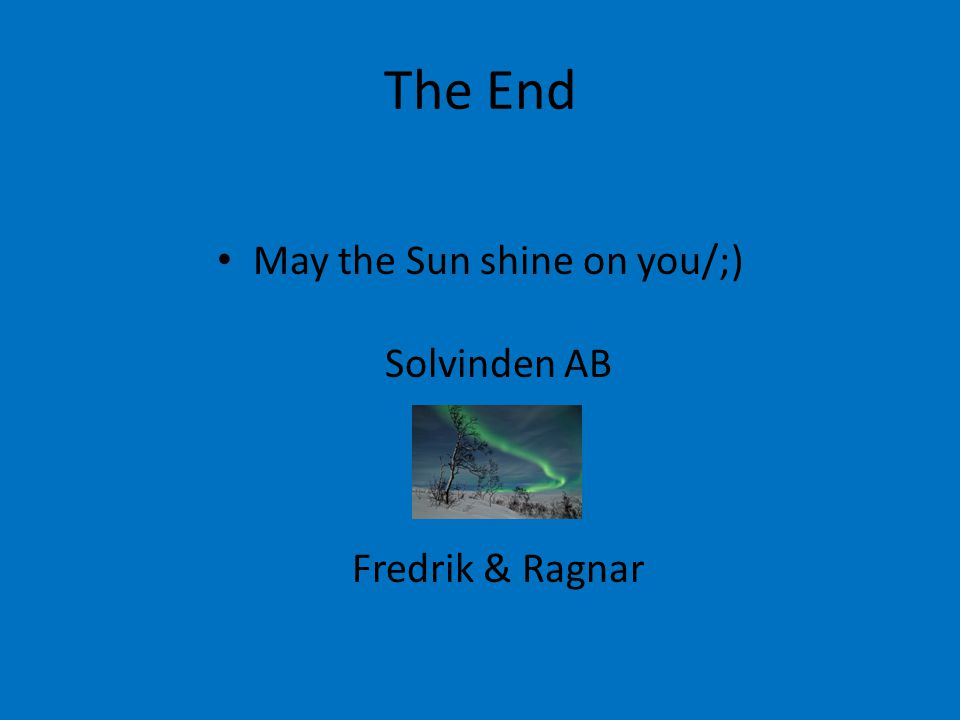 The End May the Sun shine on you/;) Solvinden AB Fredrik & Ragnar