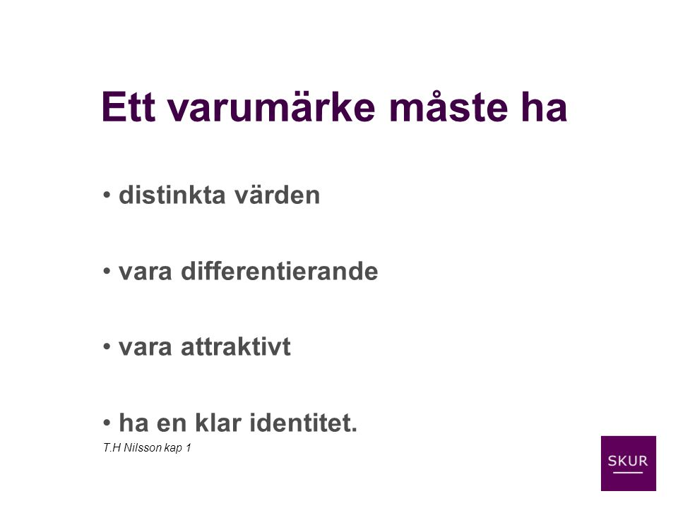 distinkta värden vara differentierande vara attraktivt ha en klar identitet. T.H Nilsson kap 1 Ett varumärke måste ha