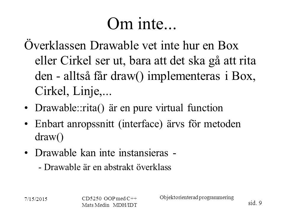 Objektorienterad programmering sid. 9 7/15/2015 CD5250 OOP med C++ Mats Medin MDH/IDT Om inte...
