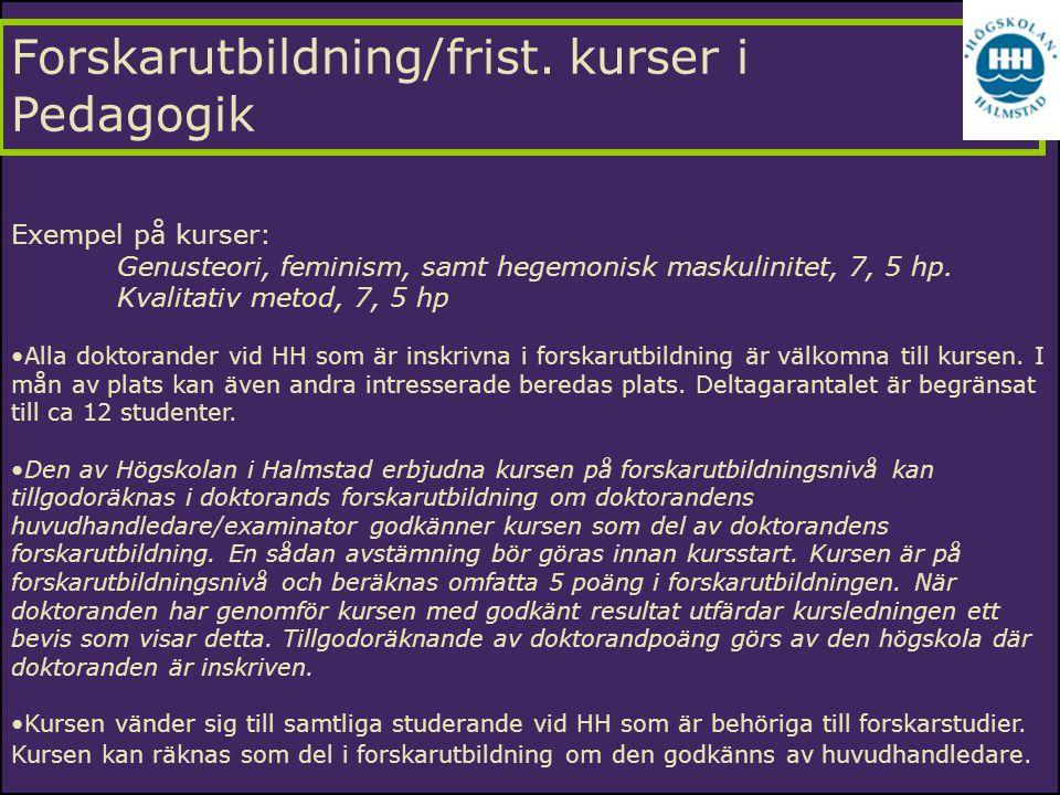 Forskarutbildning/frist. kurser i Pedagogik Exempel på kurser: Genusteori, feminism, samt hegemonisk maskulinitet, 7, 5 hp. Kvalitativ metod, 7, 5 hp