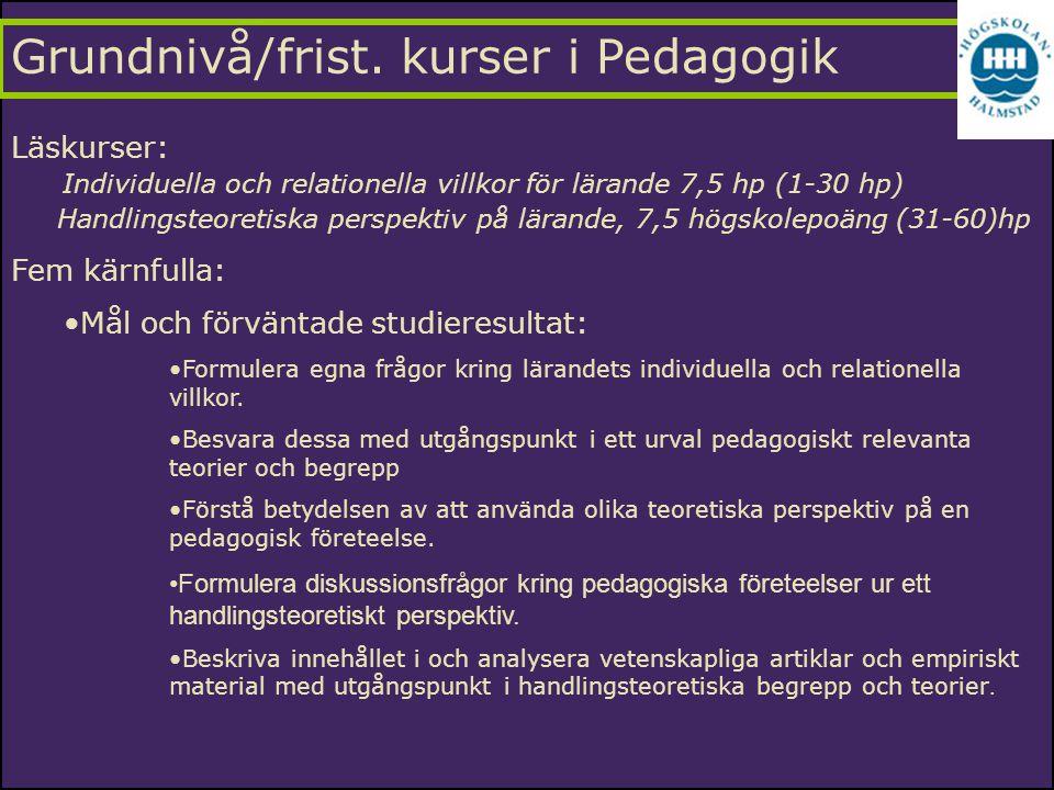 Grundnivå/frist. kurser i Pedagogik Läskurser: Individuella och relationella villkor för lärande 7,5 hp (1-30 hp) Handlingsteoretiska perspektiv på lä
