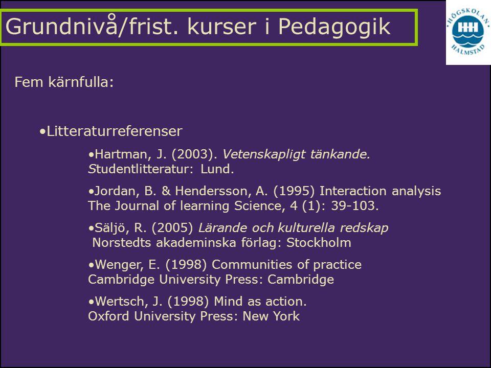 Fem kärnfulla: Litteraturreferenser Hartman, J. (2003). Vetenskapligt tänkande. Studentlitteratur: Lund. Jordan, B. & Hendersson, A. (1995) Interactio