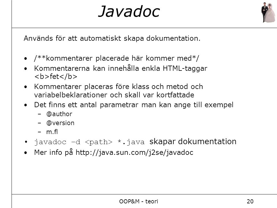 OOP&M - teori20 Javadoc Används för att automatiskt skapa dokumentation.