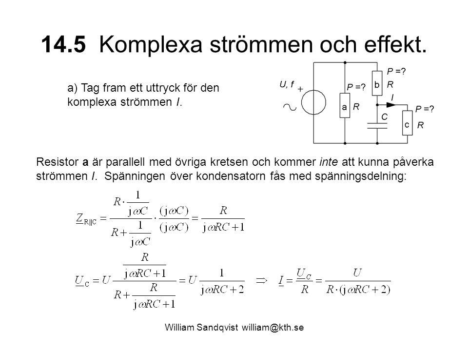 14.5 Komplexa strömmen och effekt. Resistor a är parallell med övriga kretsen och kommer inte att kunna påverka strömmen I. Spänningen över kondensato