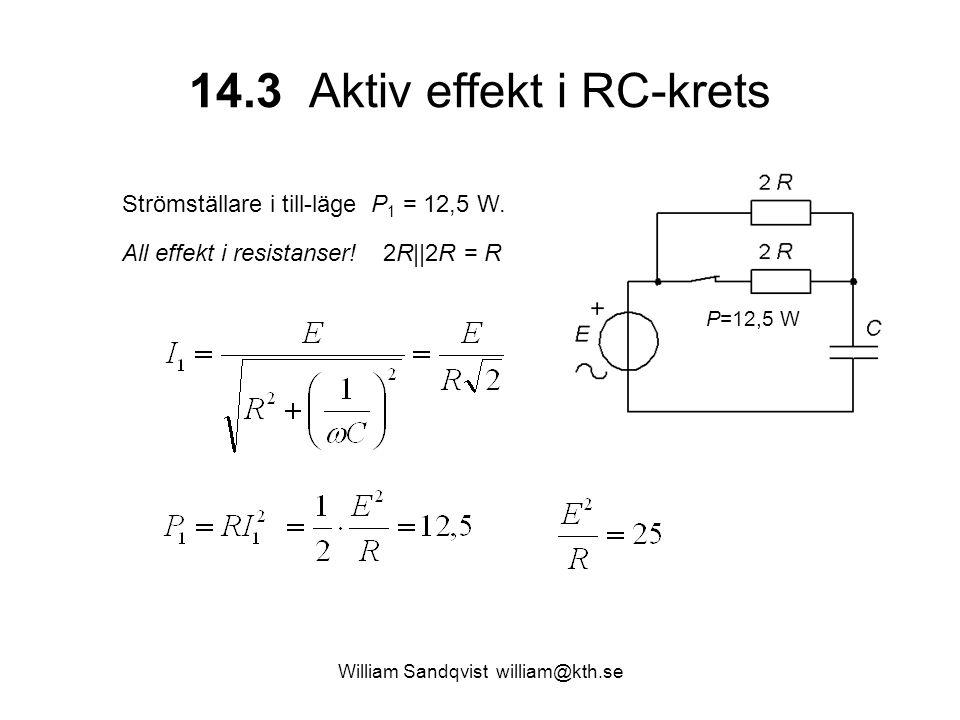 William Sandqvist william@kth.se 14.3 Aktiv effekt i RC-krets Strömställare i till-läge P 1 = 12,5 W. All effekt i resistanser! 2R||2R = R P=12,5 W