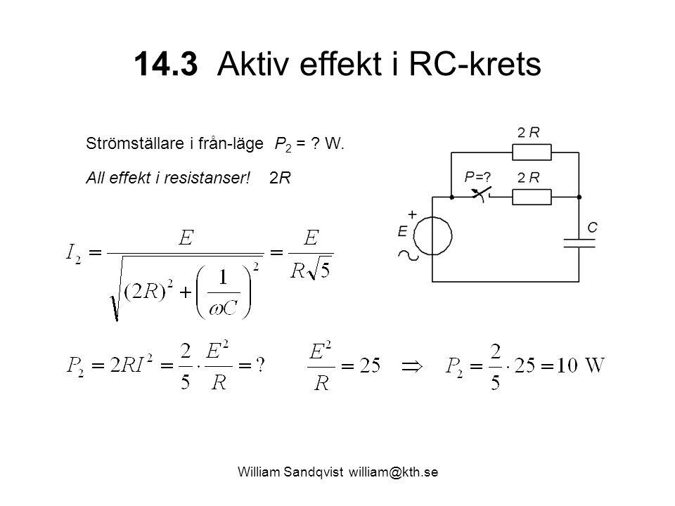 William Sandqvist william@kth.se 14.3 Aktiv effekt i RC-krets Strömställare i från-läge P 2 = ? W. All effekt i resistanser! 2R