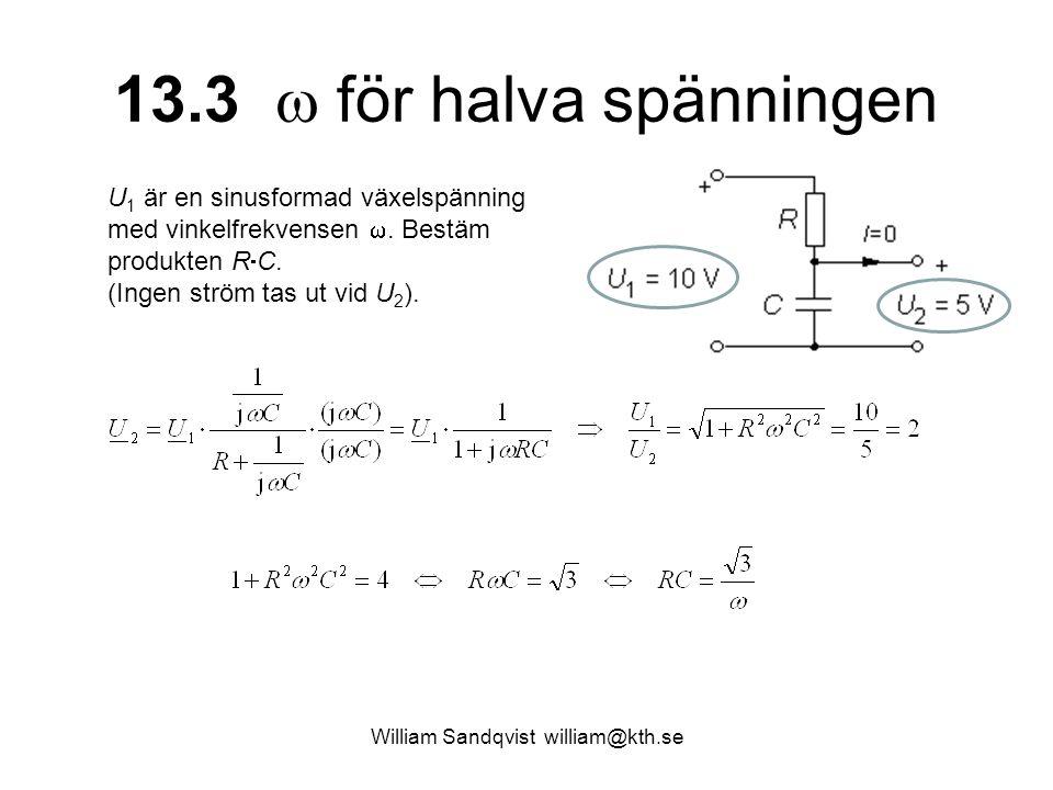 William Sandqvist william@kth.se 13.3  för halva spänningen U 1 är en sinusformad växelspänning med vinkelfrekvensen . Bestäm produkten R  C. (Inge