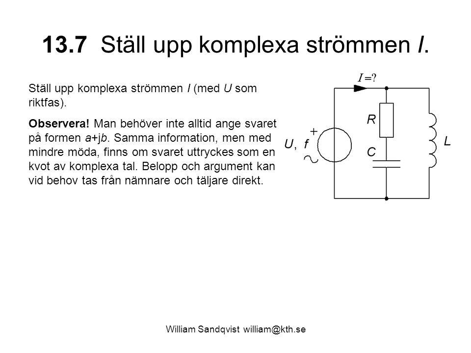 13.7 Ställ upp komplexa strömmen I. Ställ upp komplexa strömmen I (med U som riktfas). Observera! Man behöver inte alltid ange svaret på formen a+jb.
