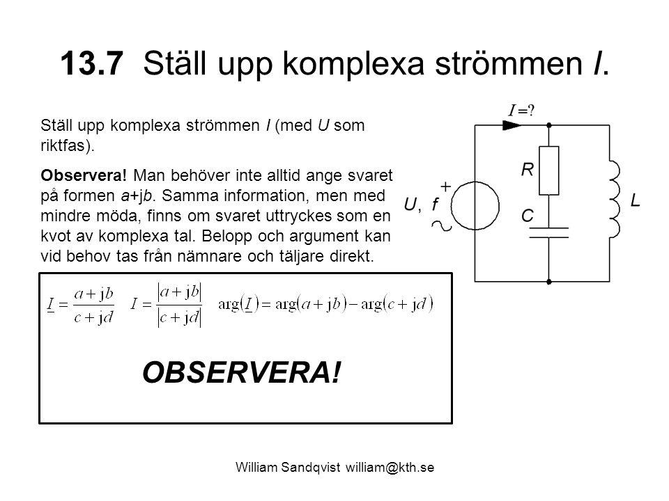 William Sandqvist william@kth.se 13.7 Ställ upp komplexa strömmen I. Ställ upp komplexa strömmen I (med U som riktfas). Observera! Man behöver inte al