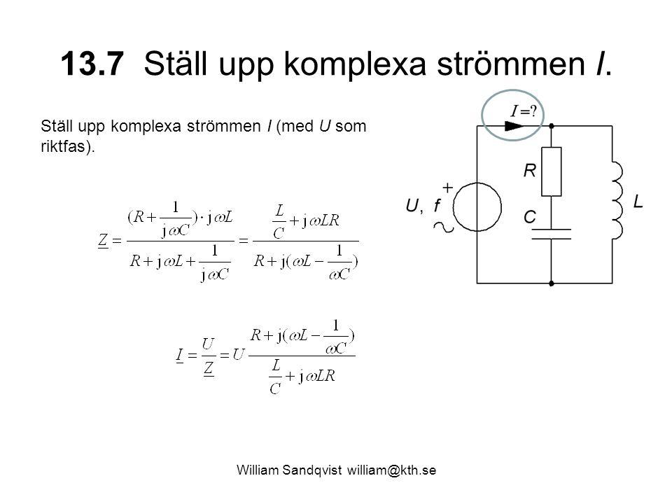 William Sandqvist william@kth.se 13.7 Ställ upp komplexa strömmen I. Ställ upp komplexa strömmen I (med U som riktfas).
