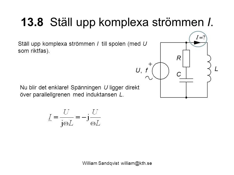 13.8 Ställ upp komplexa strömmen I. Ställ upp komplexa strömmen I till spolen (med U som riktfas). Nu blir det enklare! Spänningen U ligger direkt öve