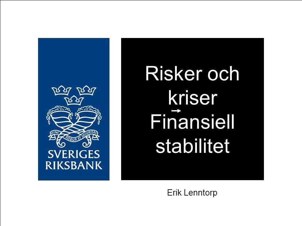 Riksbanken och finansiell stabilitet – översikt  Varför vi bryr oss om finansiell stabilitet - risker och kriser  Riksbankens roll  Analys av finansiell stabilitet  Möjligheter att påverka  Kristider – Riksbankens roll