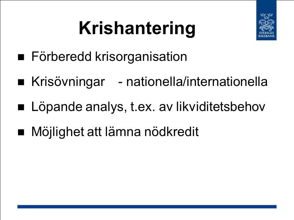 Förberedd krisorganisation Krisövningar - nationella/internationella Löpande analys, t.ex. av likviditetsbehov Möjlighet att lämna nödkredit