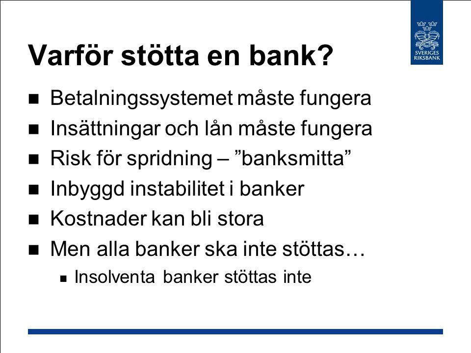 """Varför stötta en bank? Betalningssystemet måste fungera Insättningar och lån måste fungera Risk för spridning – """"banksmitta"""" Inbyggd instabilitet i ba"""