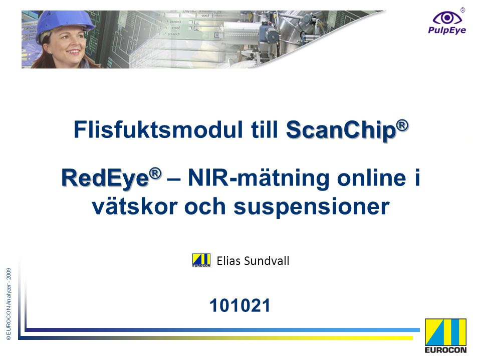 ® © EUROCON Analyzer - 2009 ScanChip ® Flisfuktsmodul till ScanChip ® RedEye ® RedEye ® – NIR-mätning online i vätskor och suspensioner 101021 Elias Sundvall