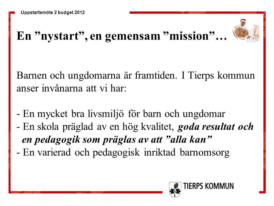 """Uppstartsmöte 2 budget 2012 En """"nystart"""", en gemensam """"mission""""… Barnen och ungdomarna är framtiden. I Tierps kommun anser invånarna att vi har: - En"""