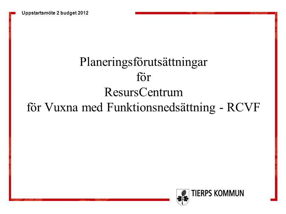 Uppstartsmöte 2 budget 2012 Planeringsförutsättningar för ResursCentrum för Vuxna med Funktionsnedsättning - RCVF