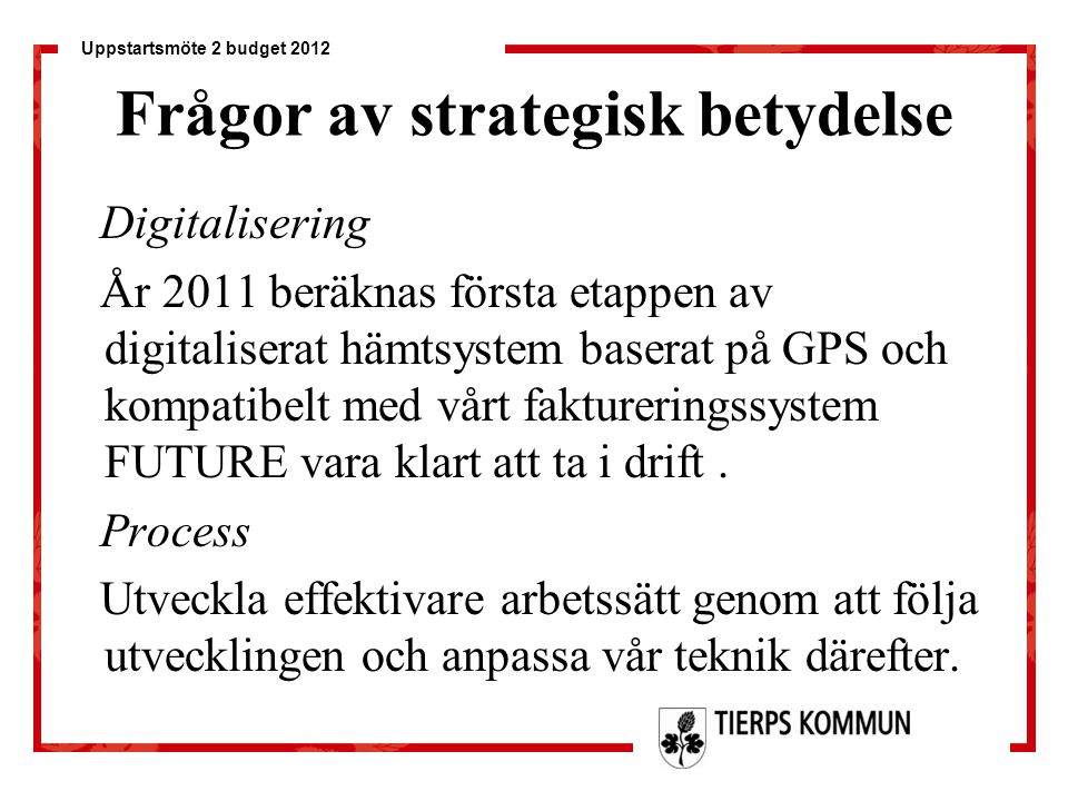 Uppstartsmöte 2 budget 2012 Frågor av strategisk betydelse Digitalisering År 2011 beräknas första etappen av digitaliserat hämtsystem baserat på GPS o