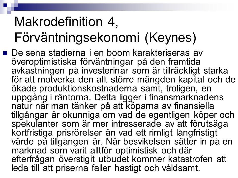 Makrodefinition 4, Förväntningsekonomi (Keynes) De sena stadierna i en boom karakteriseras av överoptimistiska förväntningar på den framtida avkastnin