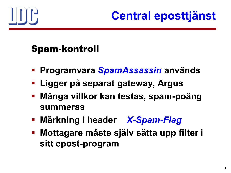 Central eposttjänst 5  Programvara SpamAssassin används  Ligger på separat gateway, Argus  Många villkor kan testas, spam-poäng summeras  Märkning