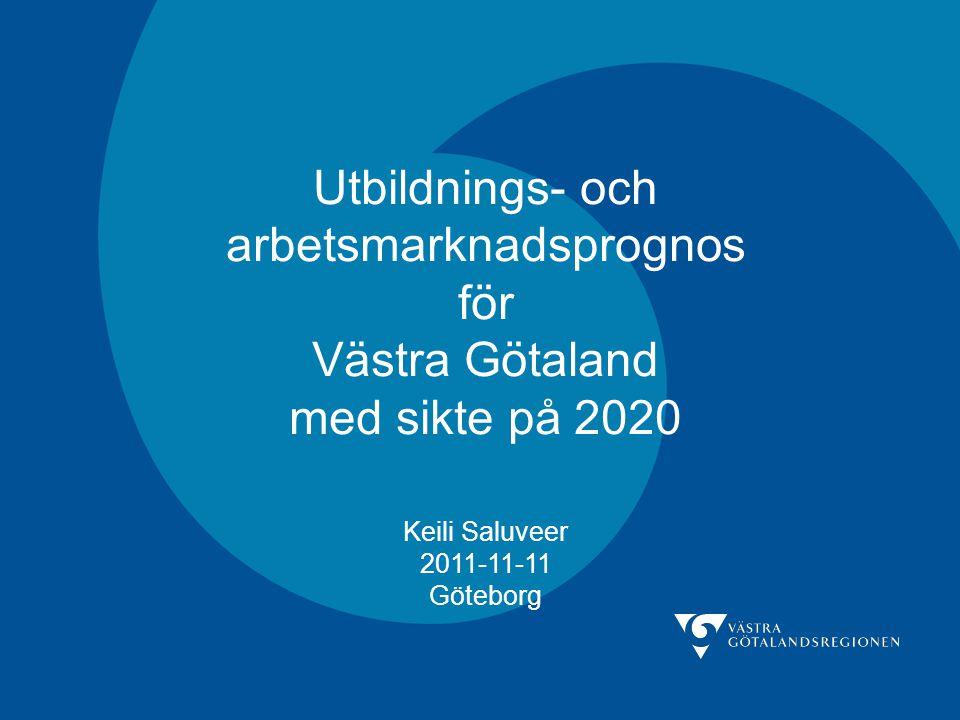 Utbildnings- och arbetsmarknadsprognos för Västra Götaland med sikte på 2020 Keili Saluveer 2011-11-11 Göteborg