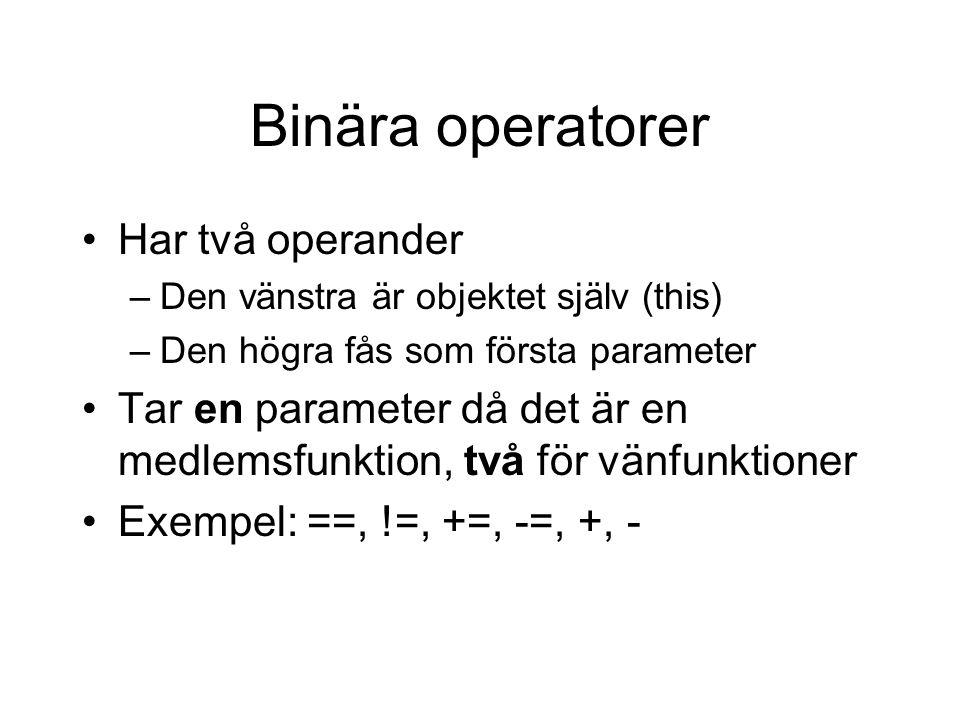 Binära operatorer Har två operander –Den vänstra är objektet själv (this) –Den högra fås som första parameter Tar en parameter då det är en medlemsfunktion, två för vänfunktioner Exempel: ==, !=, +=, -=, +, -