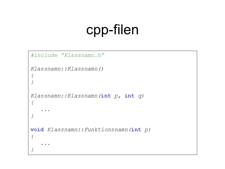 cpp-filen #include Klassnamn.h Klassnamn::Klassnamn() { } Klassnamn::Klassnamn(int p, int q) {...