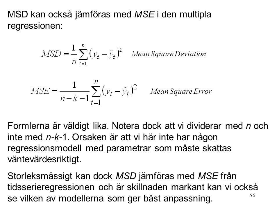 56 MSD kan också jämföras med MSE i den multipla regressionen: Formlerna är väldigt lika. Notera dock att vi dividerar med n och inte med n-k-1. Orsak