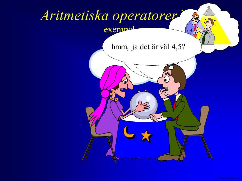 Anders Sjögren Aritmetiska operatorer i C exempel vad tror du 9/2 är ..... hmm, ja det är väl 4,5
