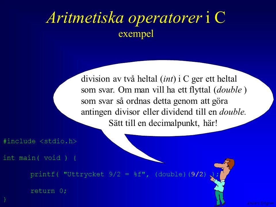 Anders Sjögren Aritmetiska operatorer i C exempel division av två heltal (int) i C ger ett heltal som svar.