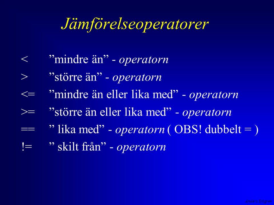 Anders Sjögren Jämförelseoperatorer < mindre än - operatorn > större än - operatorn <= mindre än eller lika med - operatorn >= större än eller lika med - operatorn == lika med - operatorn ( OBS.