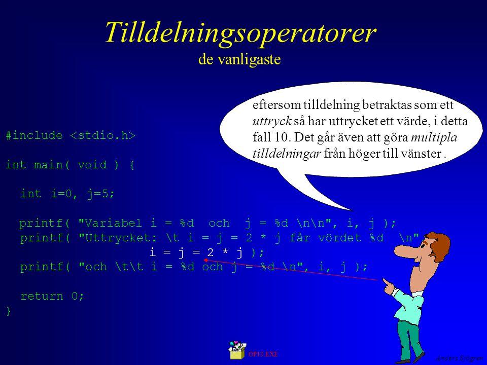 Anders Sjögren Tilldelningsoperatorer de vanligaste #include int main( void ) { inti=0, j=5; printf( Variabel i = %d och j = %d \n\n , i, j ); printf( Uttrycket: \t i = j = 2 * j får vördet %d \n , i = j = 2 * j ); printf( och \t\t i = %d och j = %d \n , i, j ); return 0; } OP10.EXE eftersom tilldelning betraktas som ett uttryck så har uttrycket ett värde, i detta fall 10.