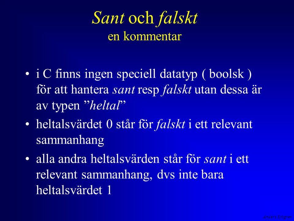 Anders Sjögren Sant och falskt en kommentar i C finns ingen speciell datatyp ( boolsk ) för att hantera sant resp falskt utan dessa är av typen heltal heltalsvärdet 0 står för falskt i ett relevant sammanhang alla andra heltalsvärden står för sant i ett relevant sammanhang, dvs inte bara heltalsvärdet 1