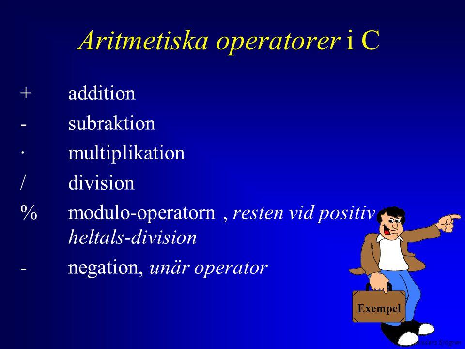 Anders Sjögren Aritmetiska operatorer i C exempel negation, addition, division, multiplikation, subtraktion (- 2 + 4 ) / 2 * 3 - 1 operatorernas prioritet är den vanliga matematiska vill man ändra prioritetsordning så gör man det med parenteser
