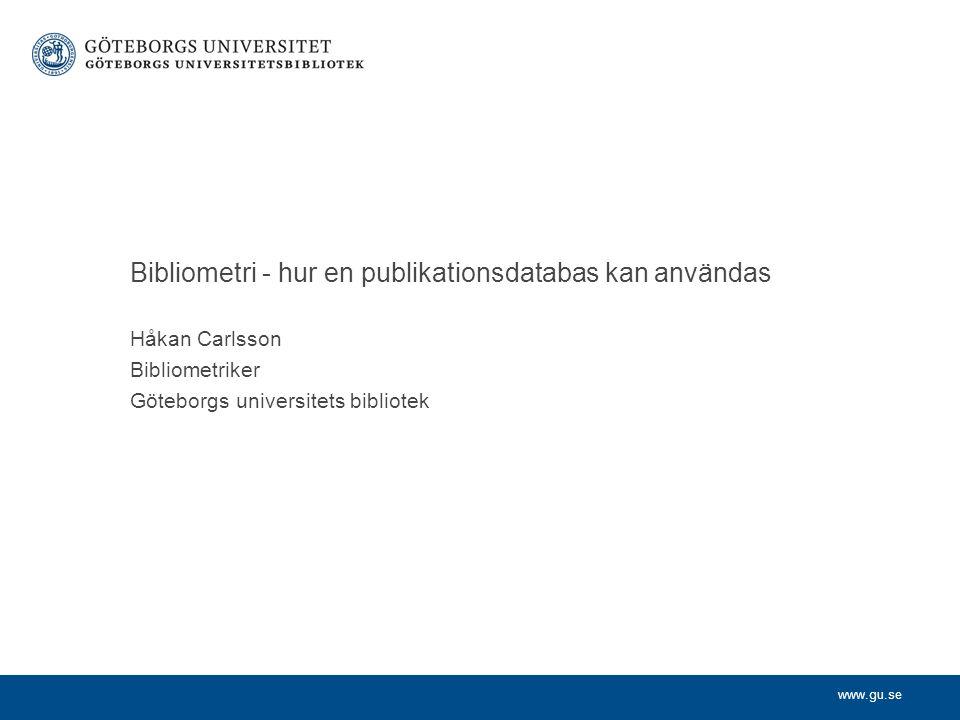 www.gu.se Bibliometri Mäta böcker Pritchard: Tillämpningen av matematiska och statistiska metoder på böcker och andra kommunikationsmedia Statistisk bibliografi