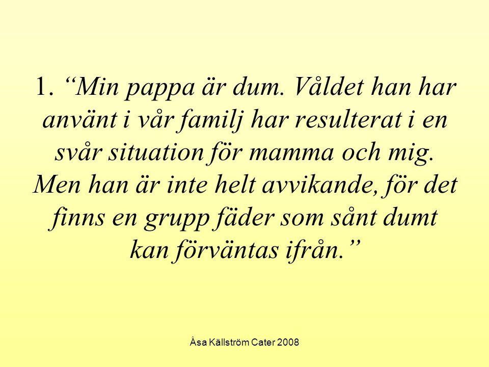 """Åsa Källström Cater 2008 1. """"Min pappa är dum. Våldet han har använt i vår familj har resulterat i en svår situation för mamma och mig. Men han är int"""