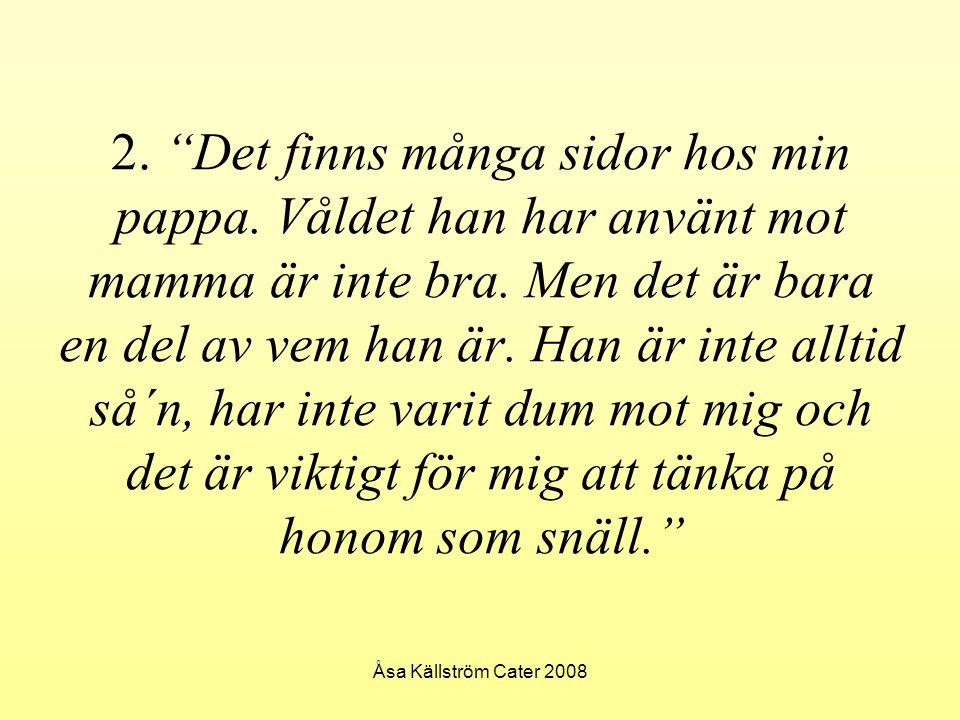 """Åsa Källström Cater 2008 2. """"Det finns många sidor hos min pappa. Våldet han har använt mot mamma är inte bra. Men det är bara en del av vem han är. H"""