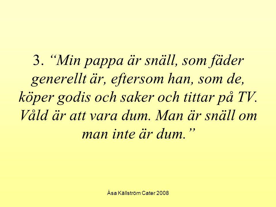 """Åsa Källström Cater 2008 3. """"Min pappa är snäll, som fäder generellt är, eftersom han, som de, köper godis och saker och tittar på TV. Våld är att var"""
