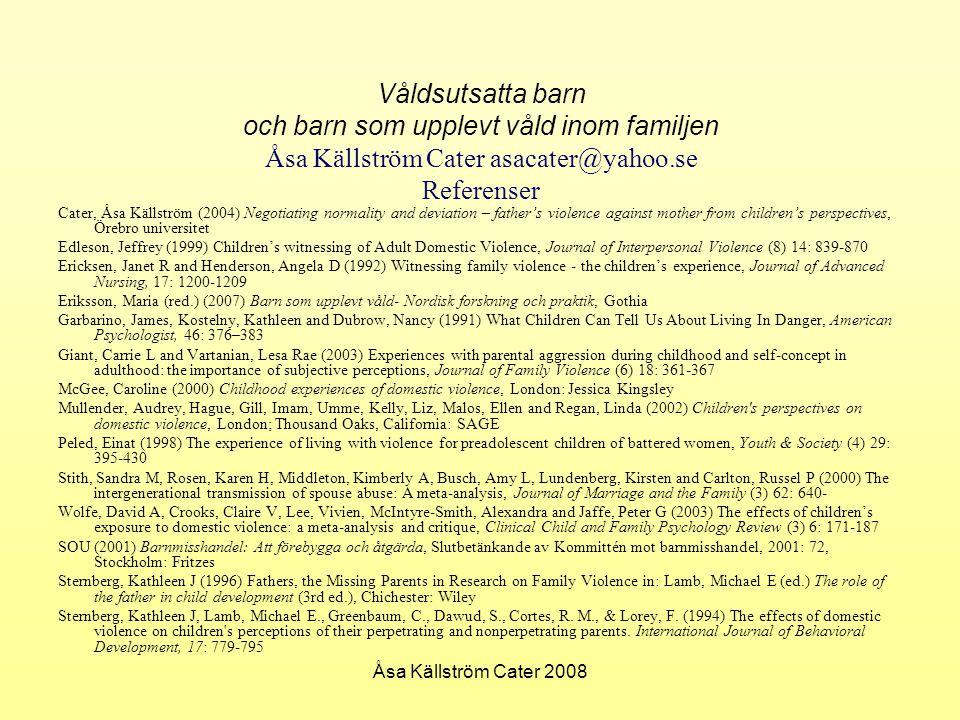 Åsa Källström Cater 2008 Våldsutsatta barn och barn som upplevt våld inom familjen Åsa Källström Cater asacater@yahoo.se Referenser Cater, Åsa Källstr