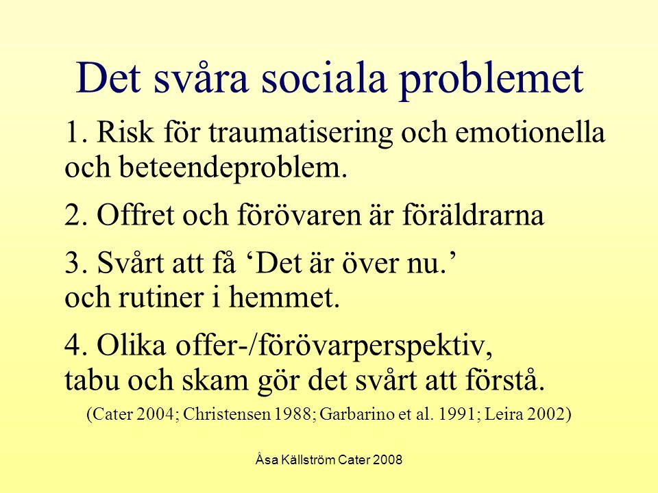Åsa Källström Cater 2008 Det svåra sociala problemet 1. Risk för traumatisering och emotionella och beteendeproblem. 2. Offret och förövaren är föräld