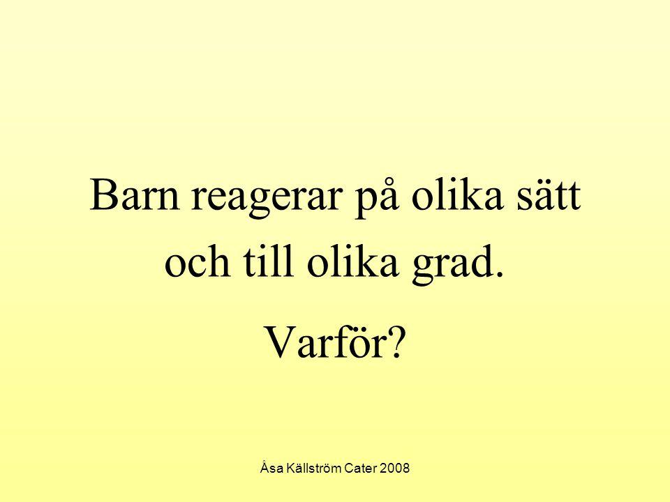 Åsa Källström Cater 2008 Barn reagerar på olika sätt och till olika grad. Varför?