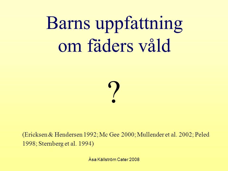 Åsa Källström Cater 2008 Barns uppfattning om fäders våld ? (Ericksen & Hendersen 1992; Mc Gee 2000; Mullender et al. 2002; Peled 1998; Sternberg et a