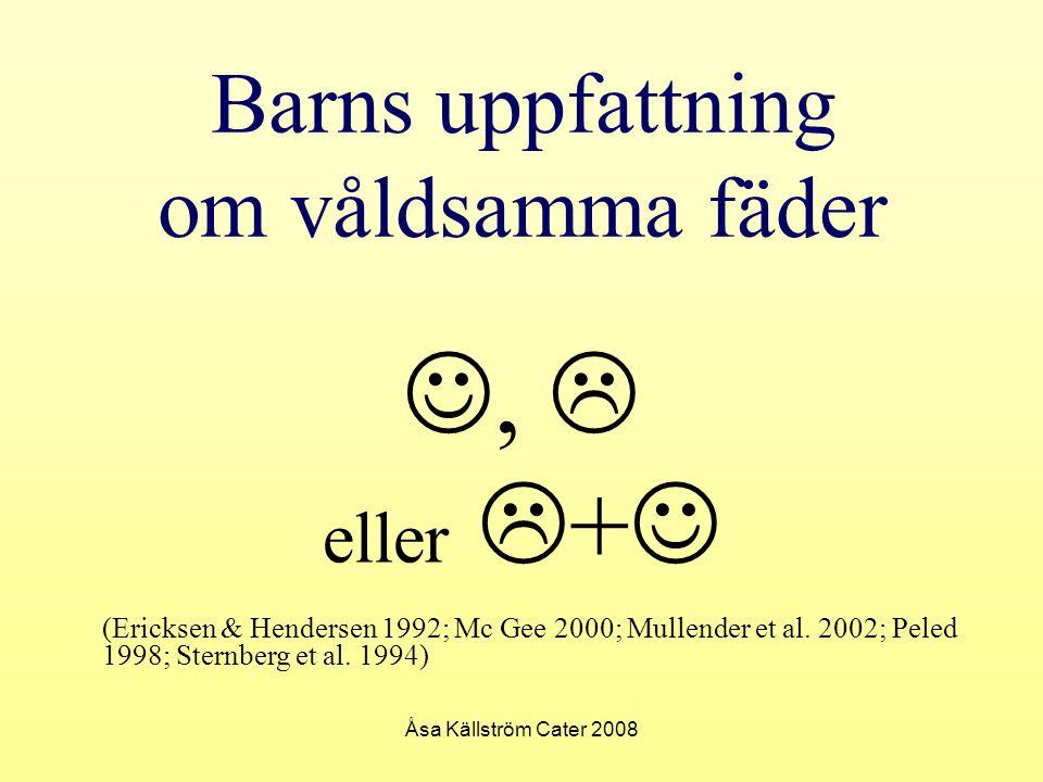 Åsa Källström Cater 2008 Barns uppfattning om våldsamma fäder,  eller  + (Ericksen & Hendersen 1992; Mc Gee 2000; Mullender et al. 2002; Peled 1998;