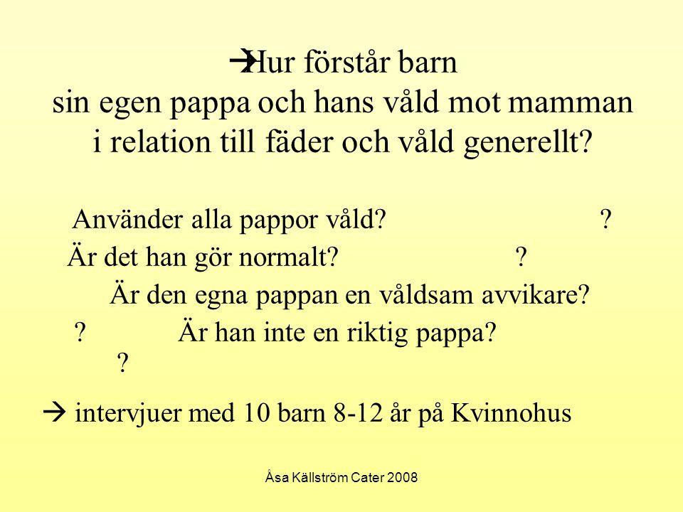 Åsa Källström Cater 2008  Hur förstår barn sin egen pappa och hans våld mot mamman i relation till fäder och våld generellt? Använder alla pappor vål