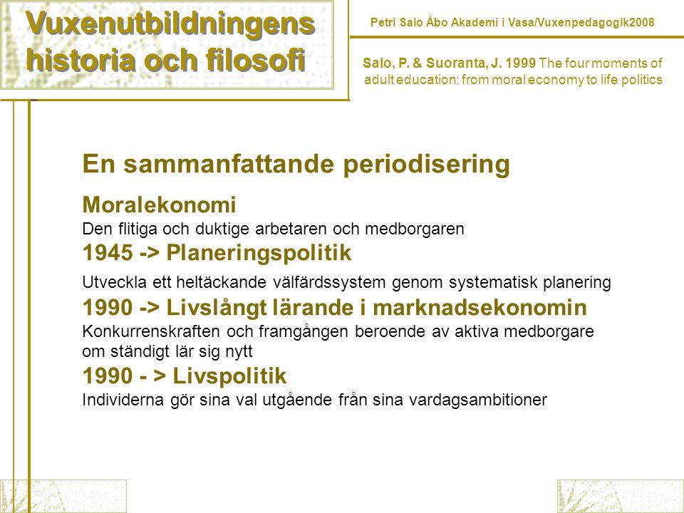 Vuxenutbildningens historia och filosofi Vuxenutbildningens historia och filosofi Petri Salo Åbo Akademi i Vasa/Vuxenpedagogik2008 En sammanfattande p