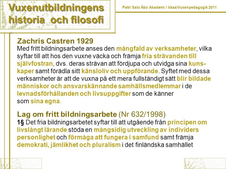 Vuxenutbildningens historia och filosofi Vuxenutbildningens historia och filosofi Petri Salo Åbo Akademi i Vasa/Vuxenpedagogik 2011 Med fritt bildning