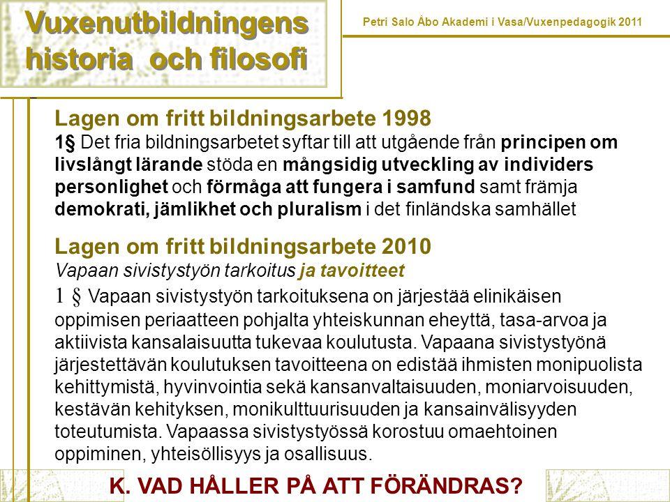 Vuxenutbildningens historia och filosofi Vuxenutbildningens historia och filosofi Petri Salo Åbo Akademi i Vasa/Vuxenpedagogik 2011 Lagen om fritt bil