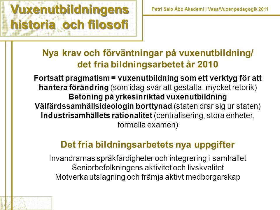 Vuxenutbildningens historia och filosofi Vuxenutbildningens historia och filosofi Petri Salo Åbo Akademi i Vasa/Vuxenpedagogik 2011 Nya krav och förvä